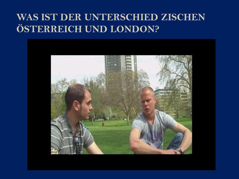 WAS IST DER UNTERSCHIED ZISCHEN ÖSTERREICH UND LONDON