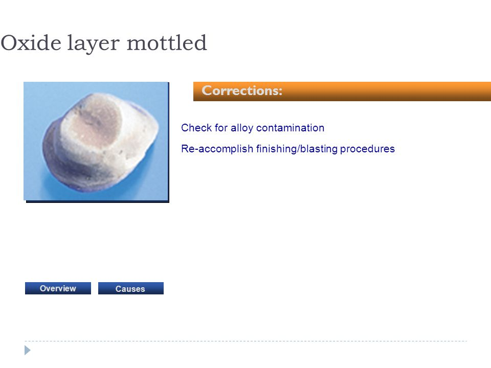 Oxide layer mottled Corrections: Check for alloy contamination