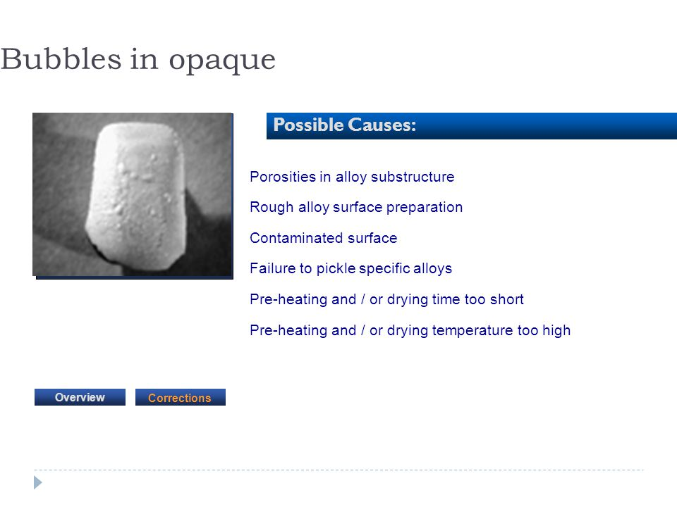 Bubbles in opaque Possible Causes: Porosities in alloy substructure