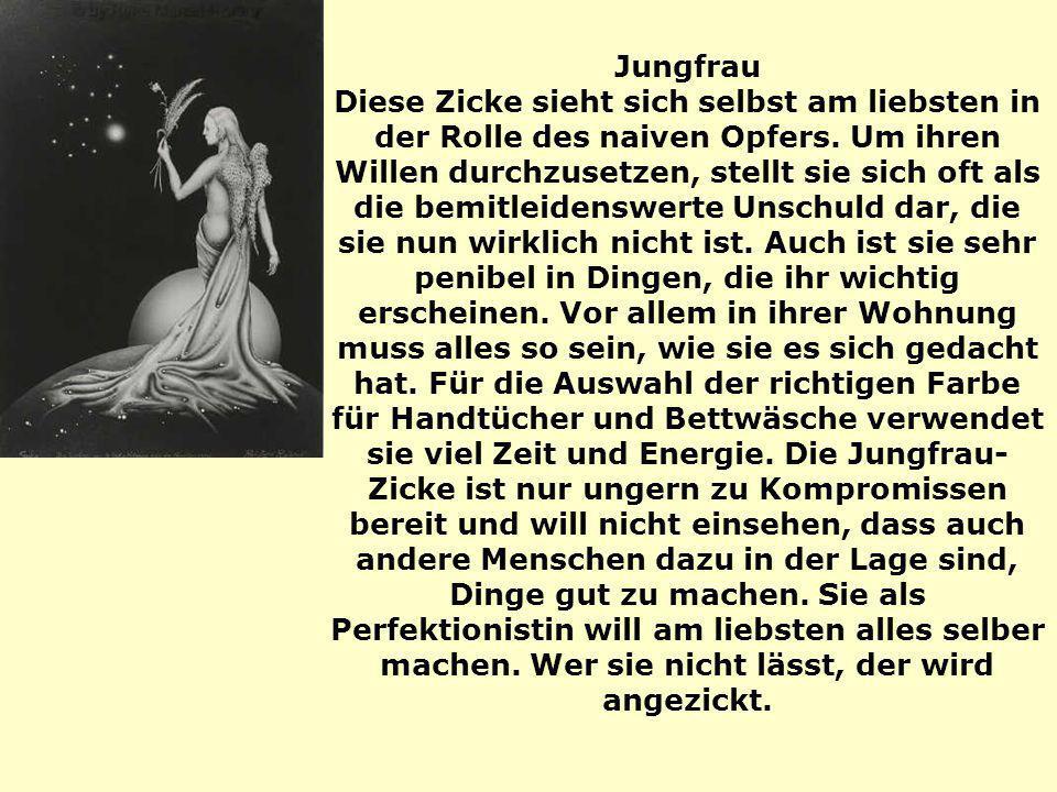Jungfrau Diese Zicke sieht sich selbst am liebsten in der Rolle des naiven Opfers.