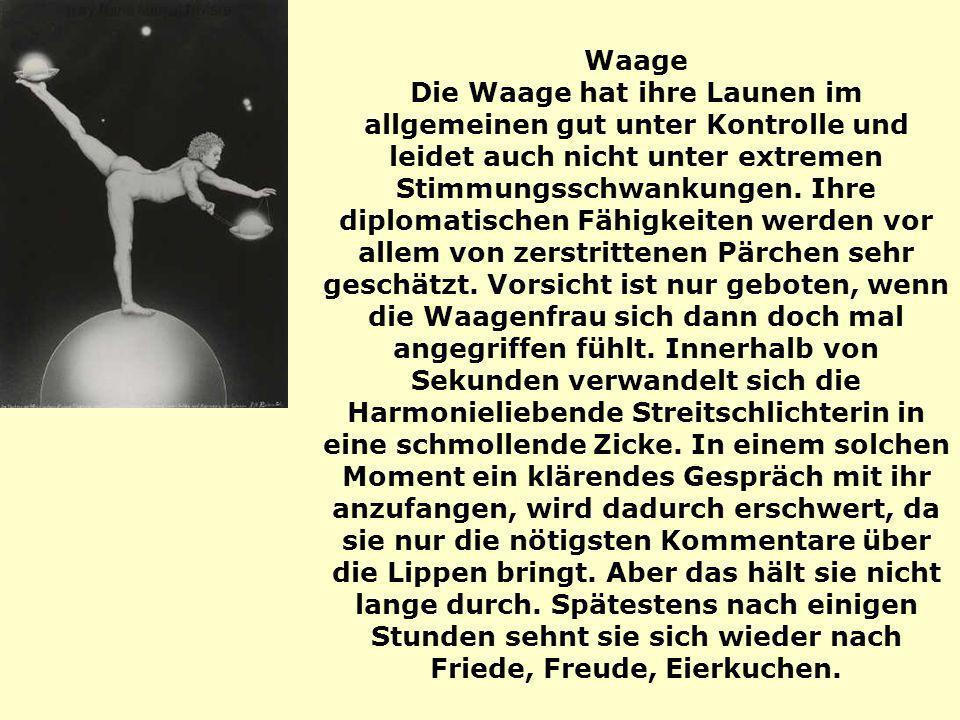 Waage Die Waage hat ihre Launen im allgemeinen gut unter Kontrolle und leidet auch nicht unter extremen Stimmungsschwankungen.