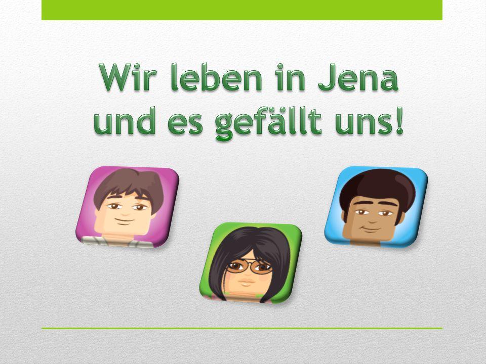 Wir leben in Jena und es gefällt uns!