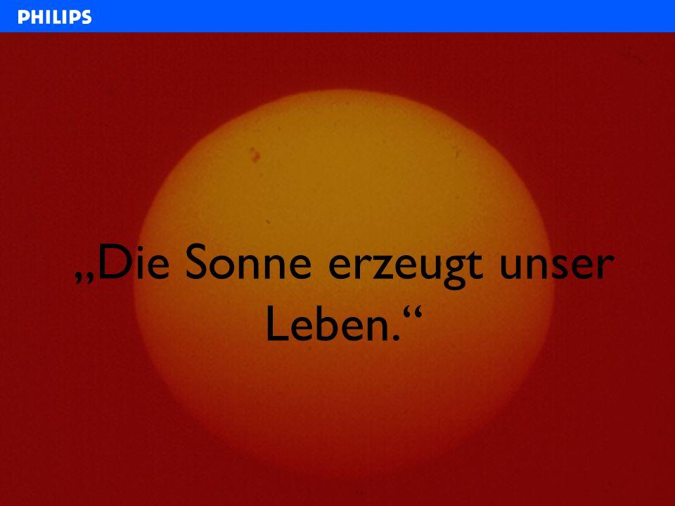 """""""Die Sonne erzeugt unser Leben."""