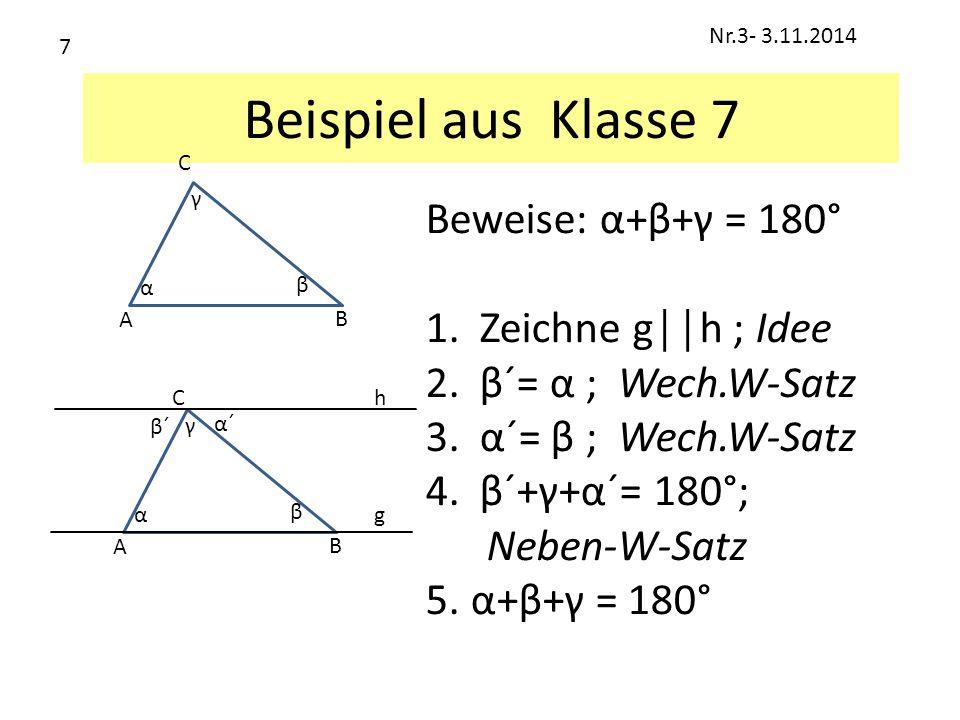 Beispiel aus Klasse 7 Beweise: α+β+γ = 180° Zeichne g││h ; Idee