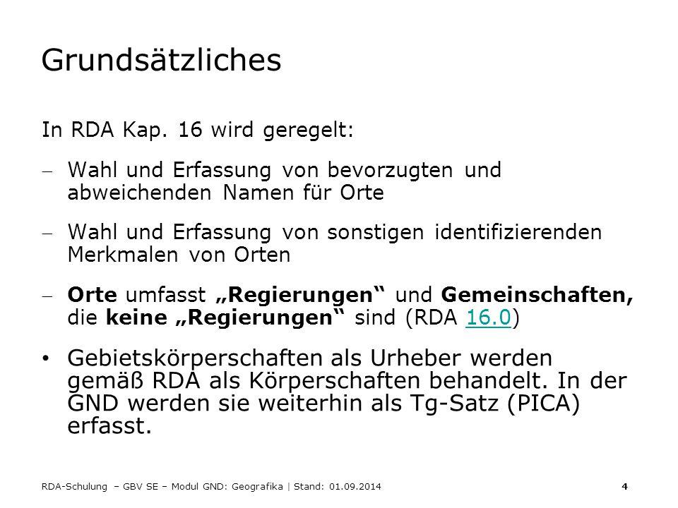 Grundsätzliches In RDA Kap. 16 wird geregelt: Wahl und Erfassung von bevorzugten und abweichenden Namen für Orte.