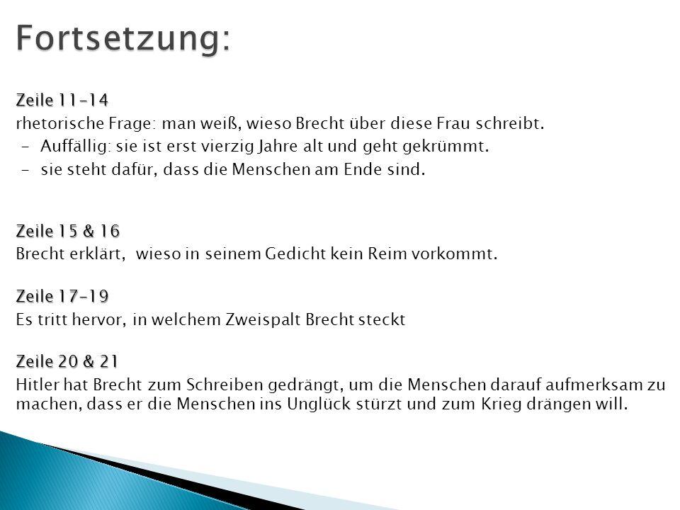 Fortsetzung: Zeile 11-14. rhetorische Frage: man weiß, wieso Brecht über diese Frau schreibt.