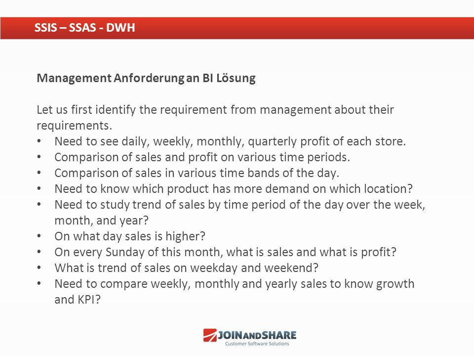 SSIS – SSAS - DWH Management Anforderung an BI Lösung. Let us first identify the requirement from management about their requirements.