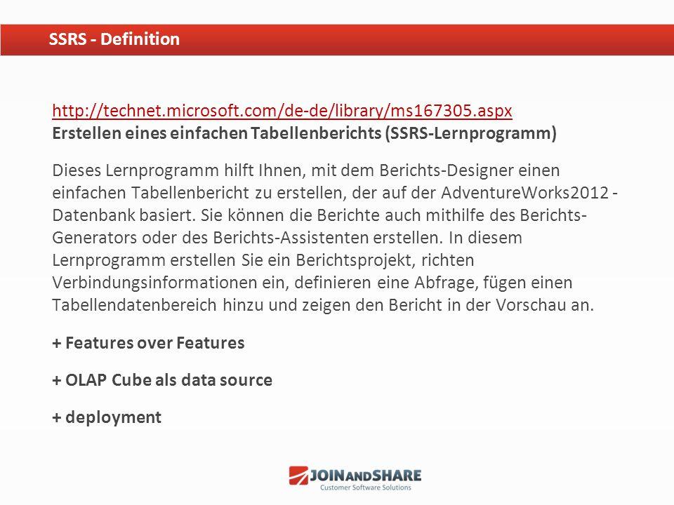 SSRS - Definition http://technet.microsoft.com/de-de/library/ms167305.aspx Erstellen eines einfachen Tabellenberichts (SSRS-Lernprogramm)