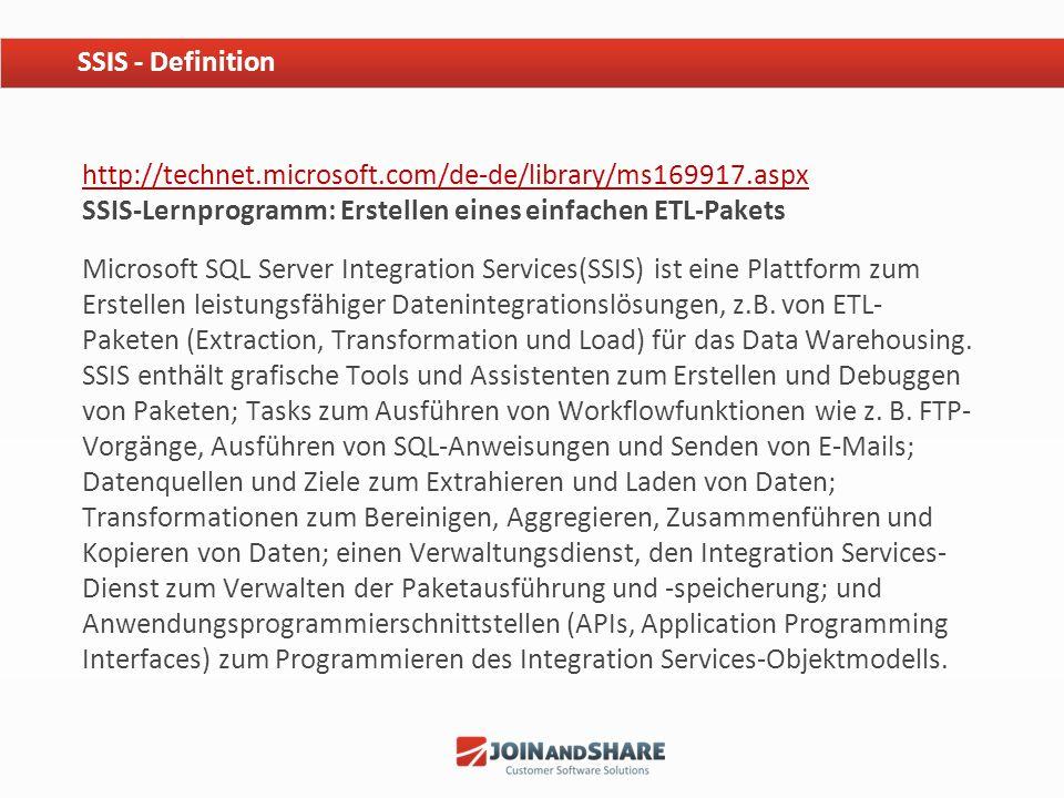SSIS - Definition http://technet.microsoft.com/de-de/library/ms169917.aspx SSIS-Lernprogramm: Erstellen eines einfachen ETL-Pakets.