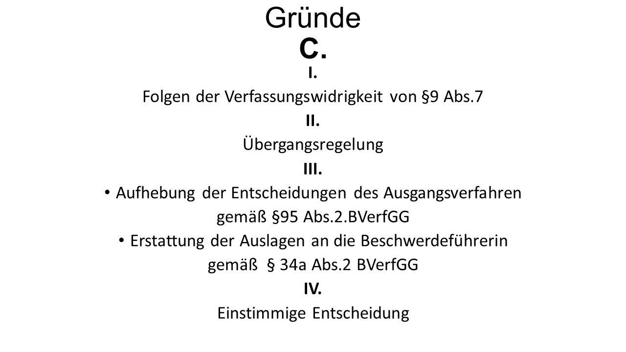 Gründe C. I. Folgen der Verfassungswidrigkeit von §9 Abs.7 II.