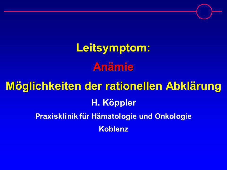 Leitsymptom: Anämie Möglichkeiten der rationellen Abklärung H
