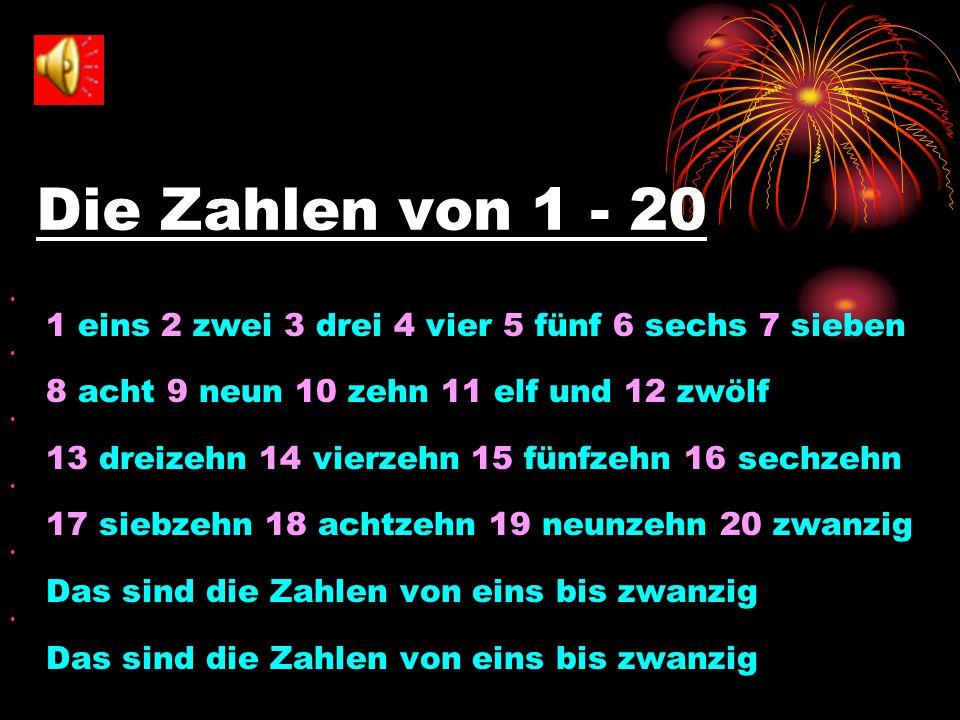 Die Zahlen von 1 - 20 1 eins 2 zwei 3 drei 4 vier 5 fünf 6 sechs 7 sieben. 8 acht 9 neun 10 zehn 11 elf und 12 zwölf.