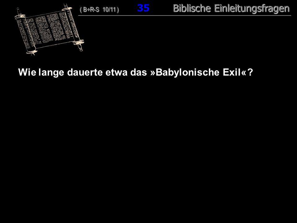 Wie lange dauerte etwa das »Babylonische Exil«