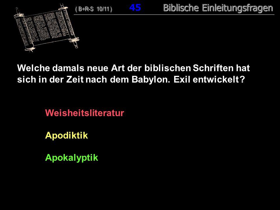 44 Welche damals neue Art der biblischen Schriften hat sich in der Zeit nach dem Babylon. Exil entwickelt