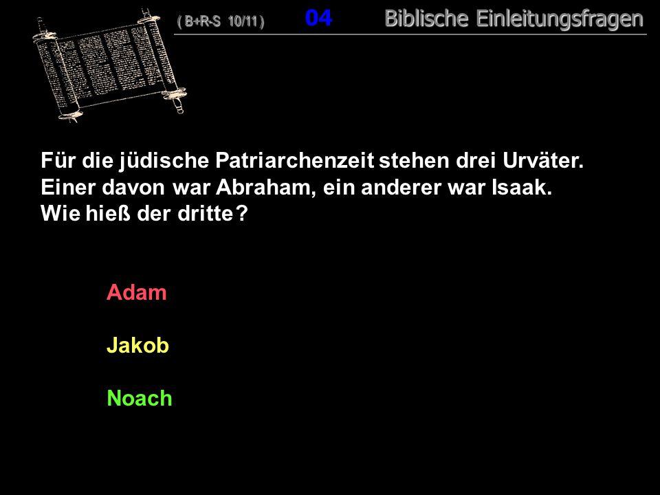 Für die jüdische Patriarchenzeit stehen drei Urväter.
