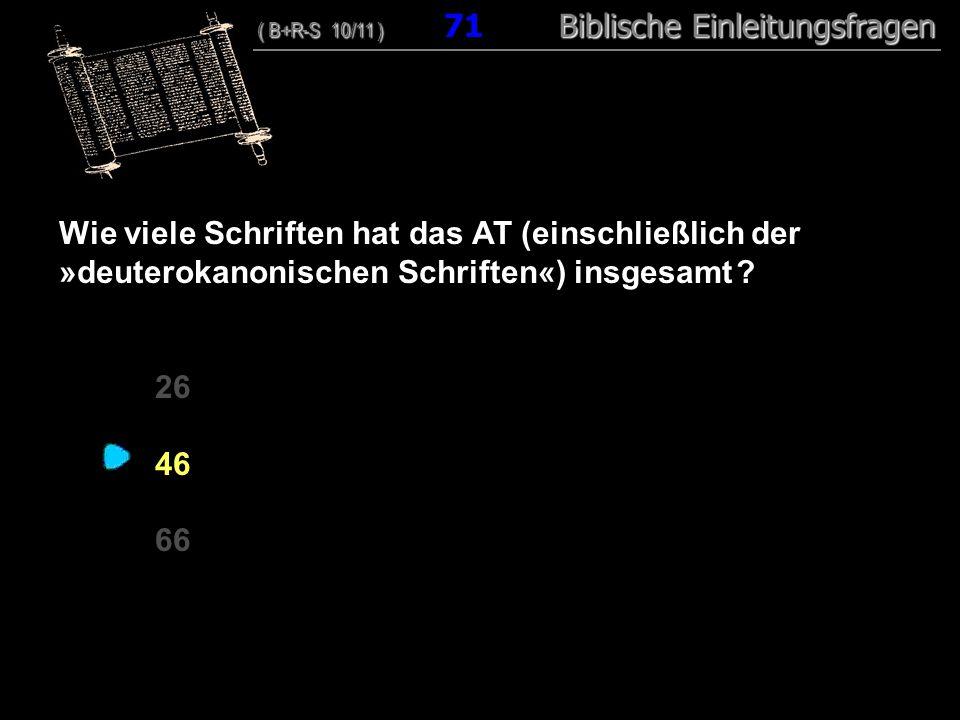 69 Wie viele Schriften hat das AT (einschließlich der »deuterokanonischen Schriften«) insgesamt 26.