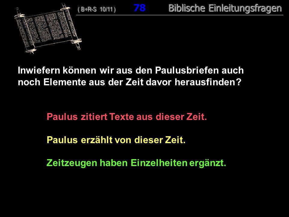 Paulus zitiert Texte aus dieser Zeit. Paulus erzählt von dieser Zeit.