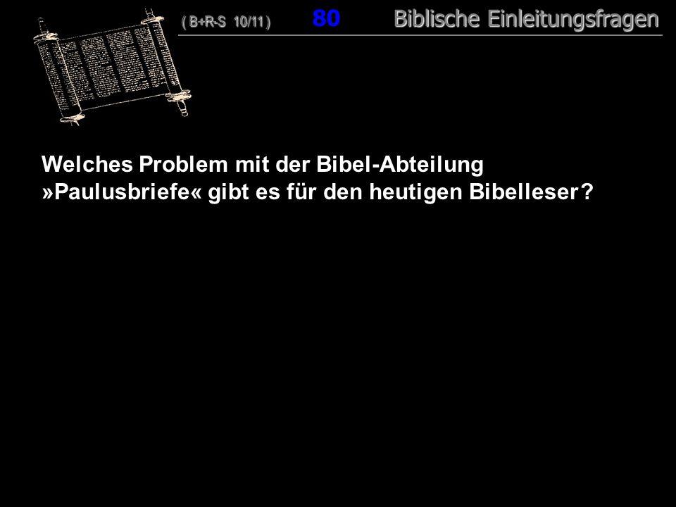 77 Welches Problem mit der Bibel-Abteilung »Paulusbriefe« gibt es für den heutigen Bibelleser
