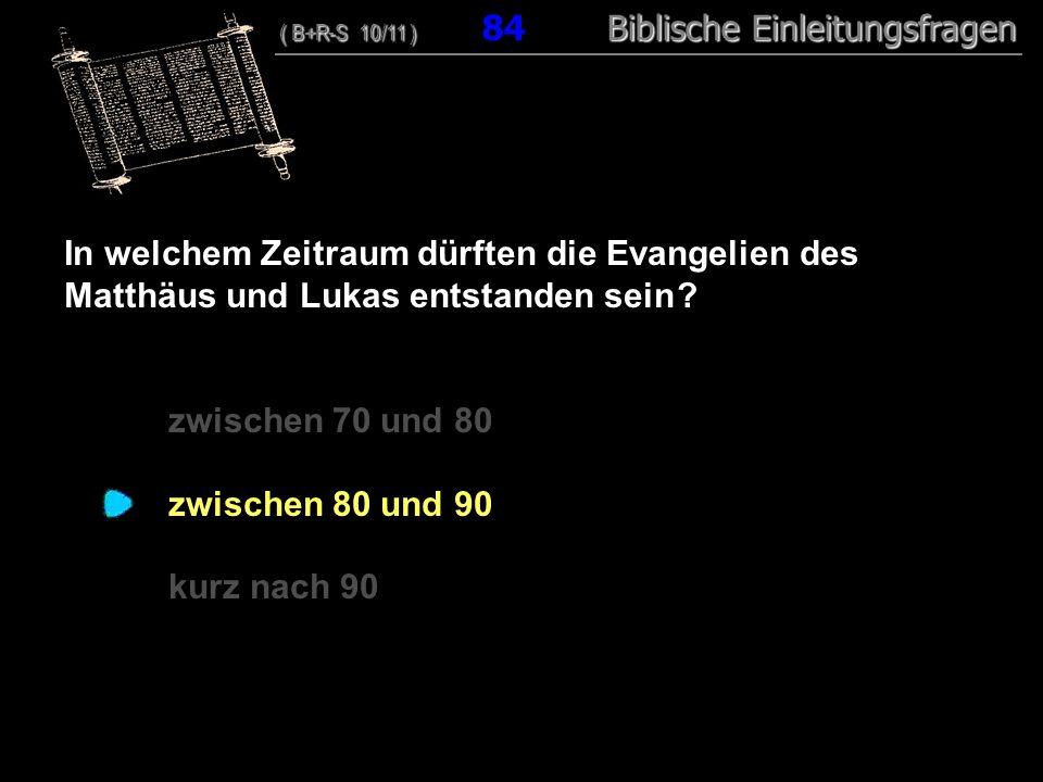 81 In welchem Zeitraum dürften die Evangelien des Matthäus und Lukas entstanden sein zwischen 70 und 80.