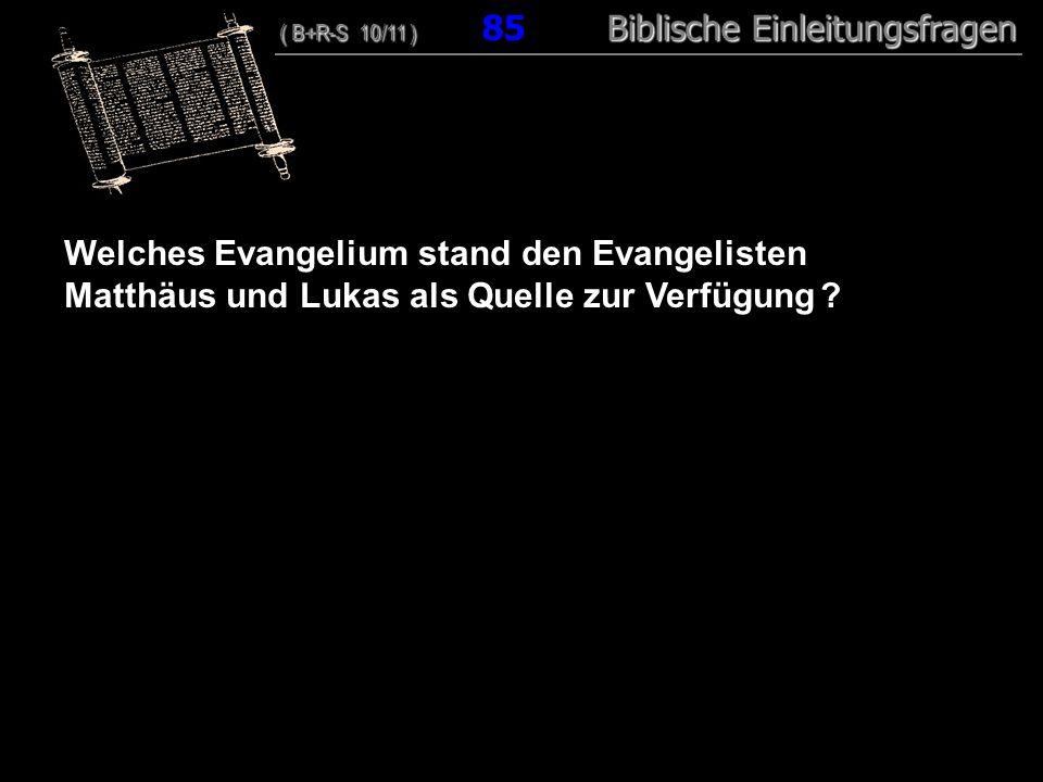 82 Welches Evangelium stand den Evangelisten Matthäus und Lukas als Quelle zur Verfügung