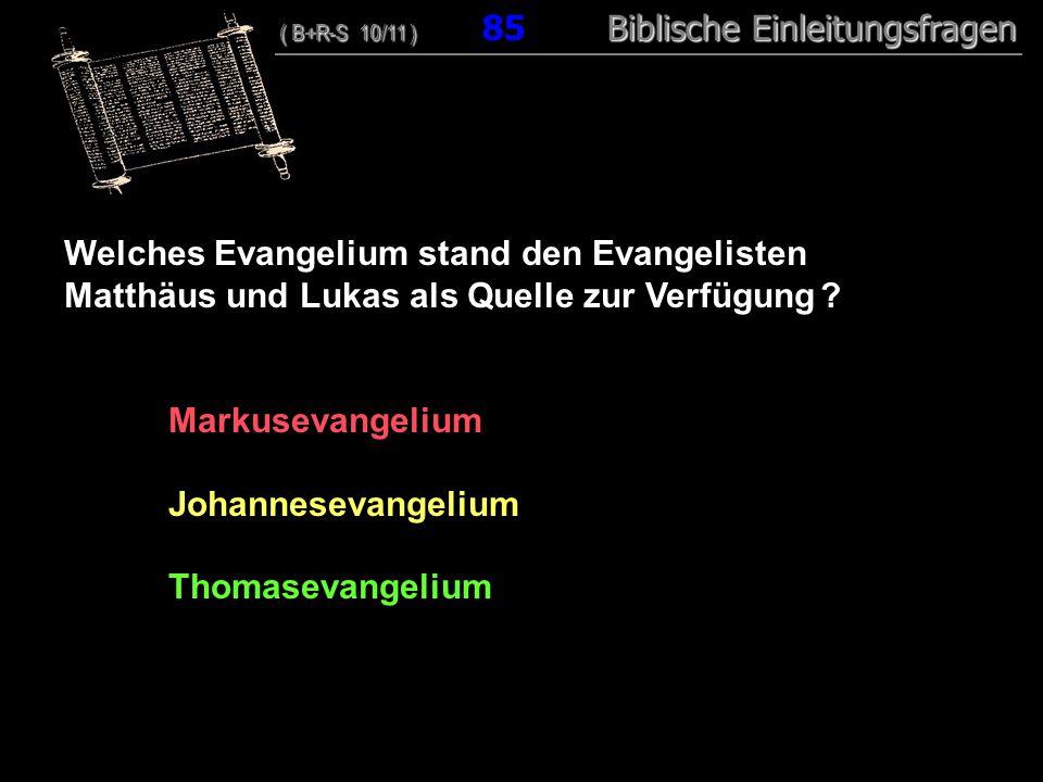 82 Welches Evangelium stand den Evangelisten Matthäus und Lukas als Quelle zur Verfügung Markusevangelium.