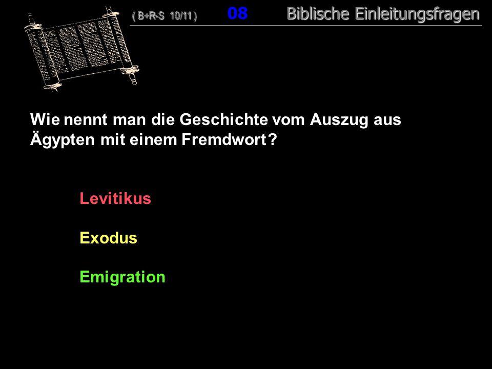 08 Wie nennt man die Geschichte vom Auszug aus Ägypten mit einem Fremdwort Levitikus. Exodus. Emigration.