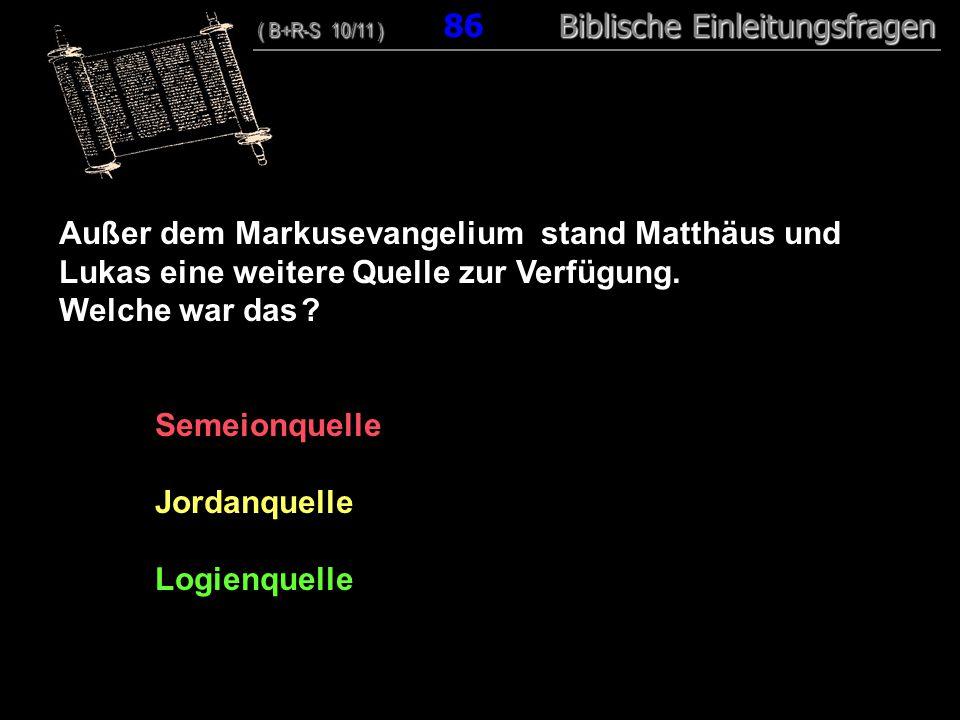 83 Außer dem Markusevangelium stand Matthäus und Lukas eine weitere Quelle zur Verfügung. Welche war das
