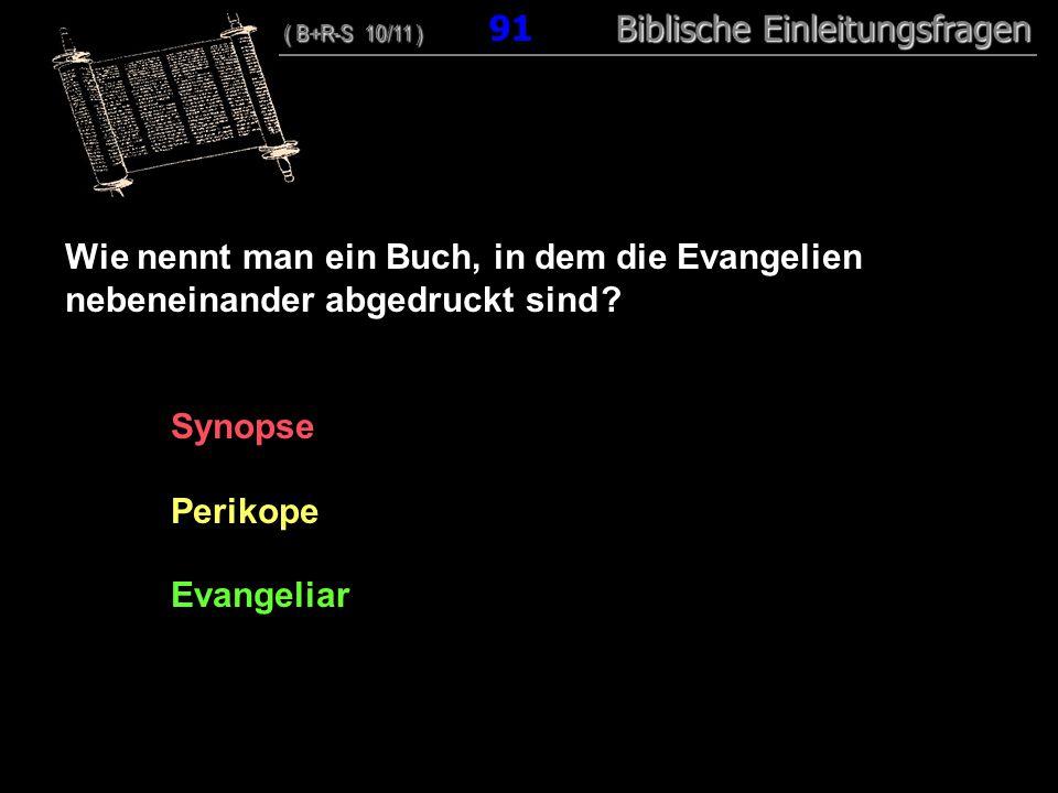88 Wie nennt man ein Buch, in dem die Evangelien nebeneinander abgedruckt sind Synopse. Perikope.