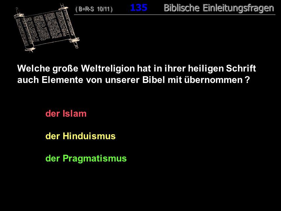 130 Welche große Weltreligion hat in ihrer heiligen Schrift auch Elemente von unserer Bibel mit übernommen