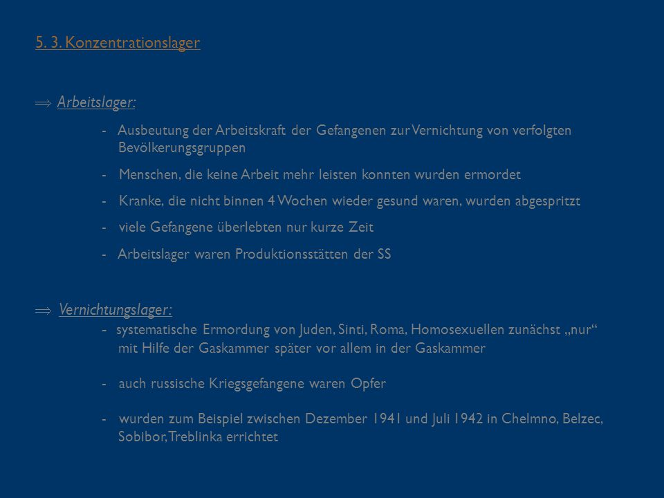 5. 3. Konzentrationslager Arbeitslager: Vernichtungslager: