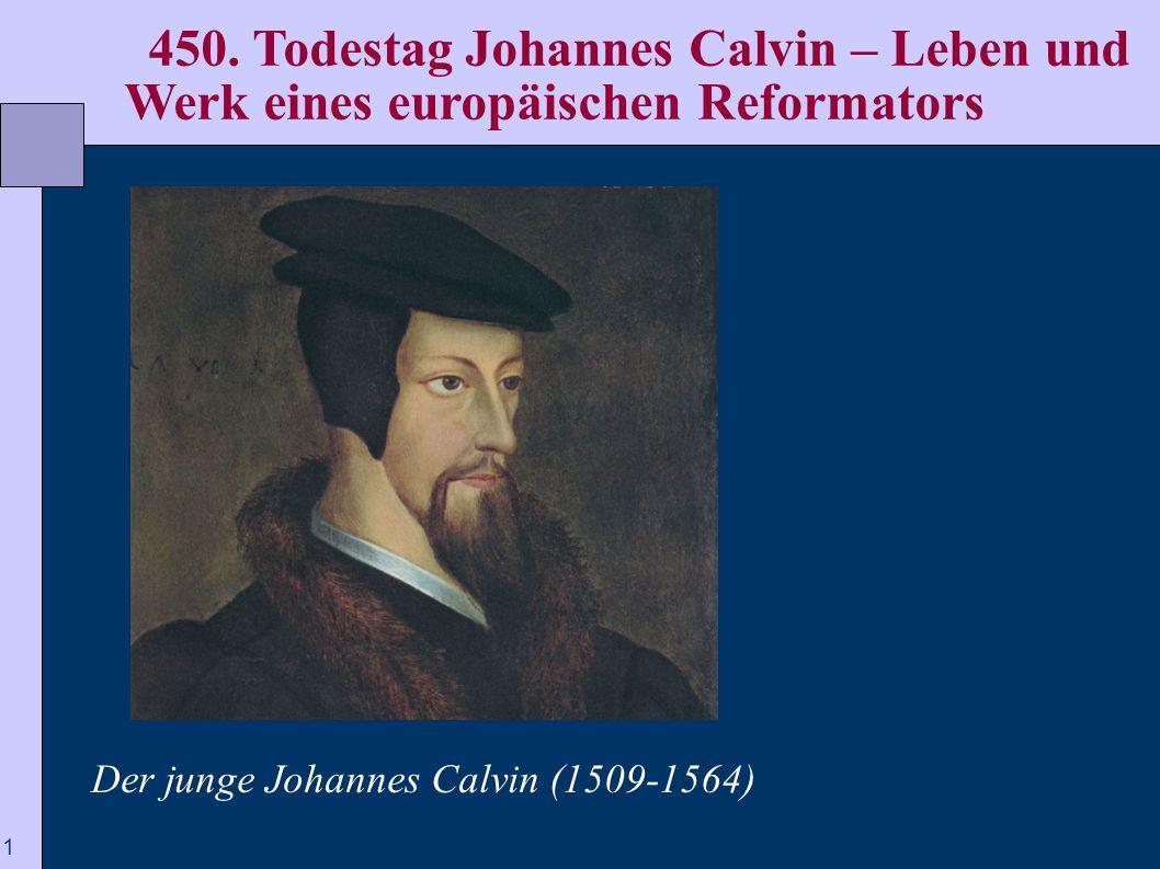 450. Todestag Johannes Calvin – Leben und Werk eines europäischen Reformators