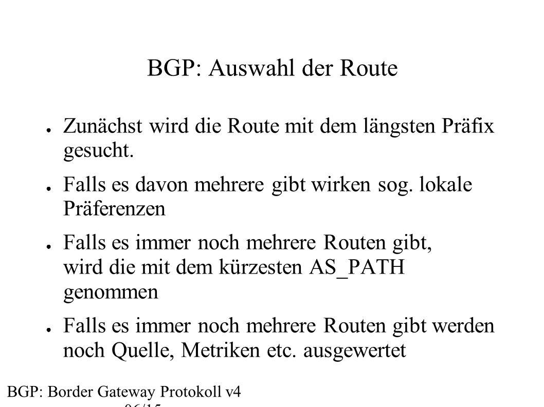 BGP: Auswahl der Route Zunächst wird die Route mit dem längsten Präfix gesucht. Falls es davon mehrere gibt wirken sog. lokale Präferenzen.