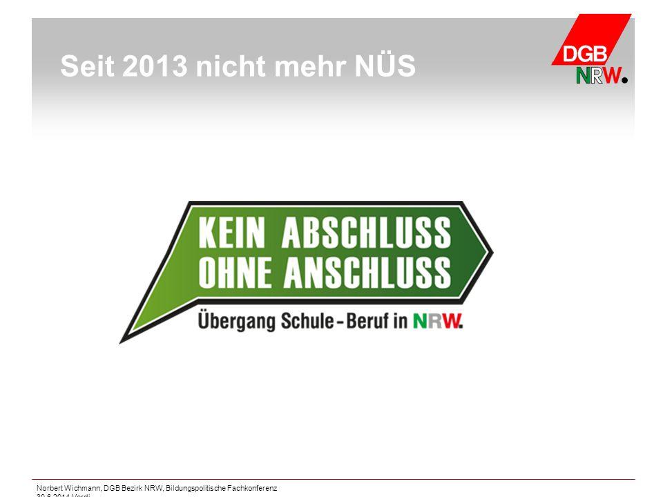 Seit 2013 nicht mehr NÜS Norbert Wichmann, DGB Bezirk NRW, Bildungspolitische Fachkonferenz 30.6.2014 Verdi.
