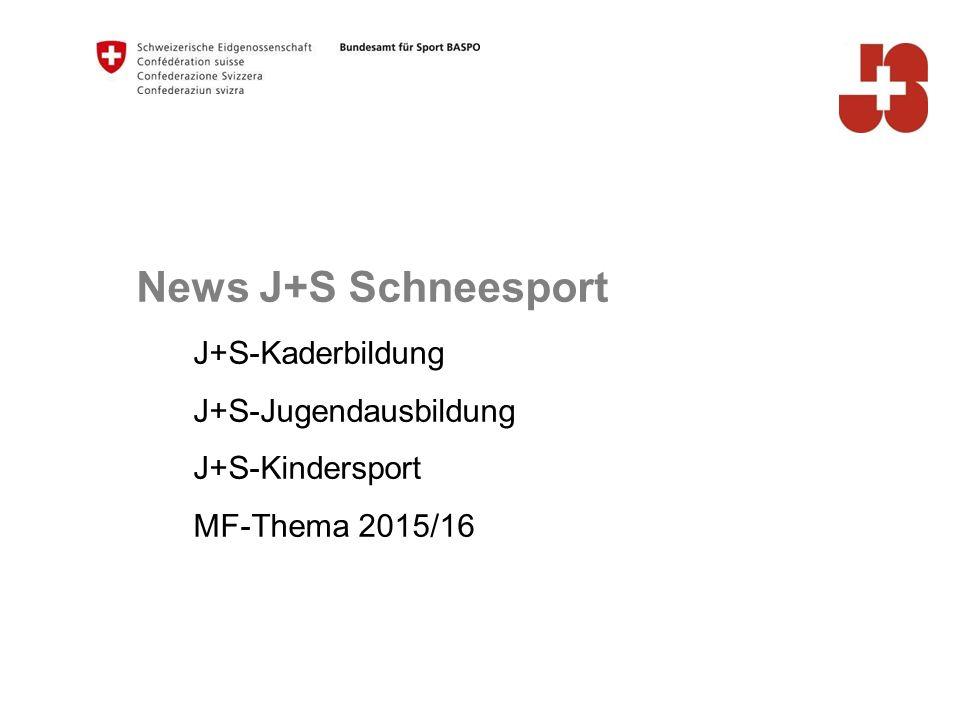 News J+S Schneesport J+S-Kaderbildung J+S-Jugendausbildung J+S-Kindersport MF-Thema 2015/16