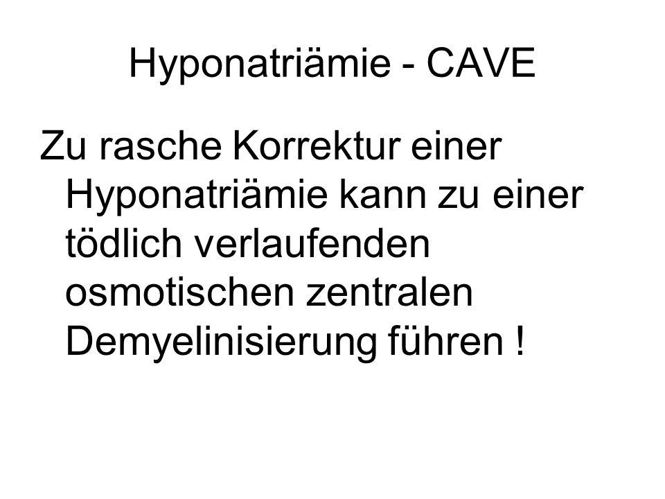 Hyponatriämie - CAVE Zu rasche Korrektur einer Hyponatriämie kann zu einer tödlich verlaufenden osmotischen zentralen Demyelinisierung führen !