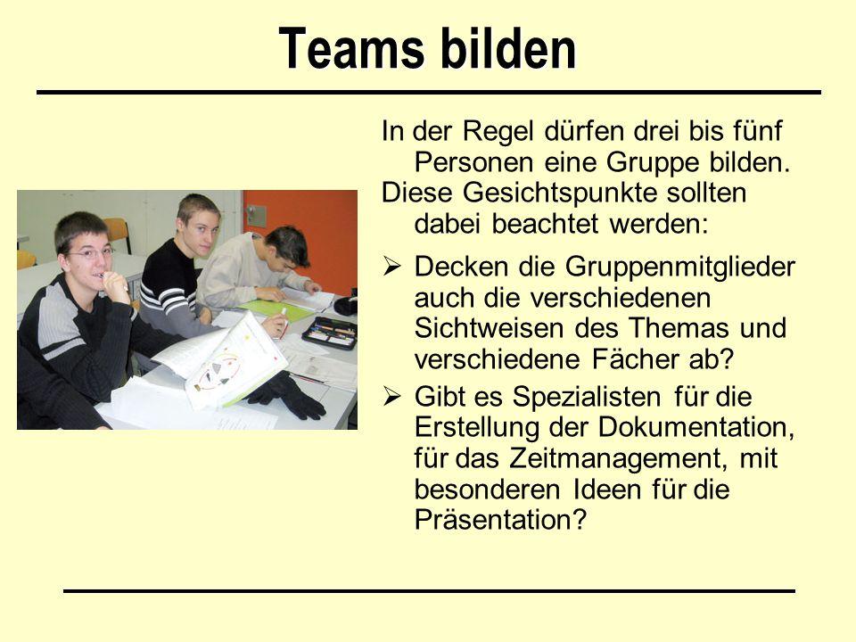 Teams bilden In der Regel dürfen drei bis fünf Personen eine Gruppe bilden. Diese Gesichtspunkte sollten dabei beachtet werden: