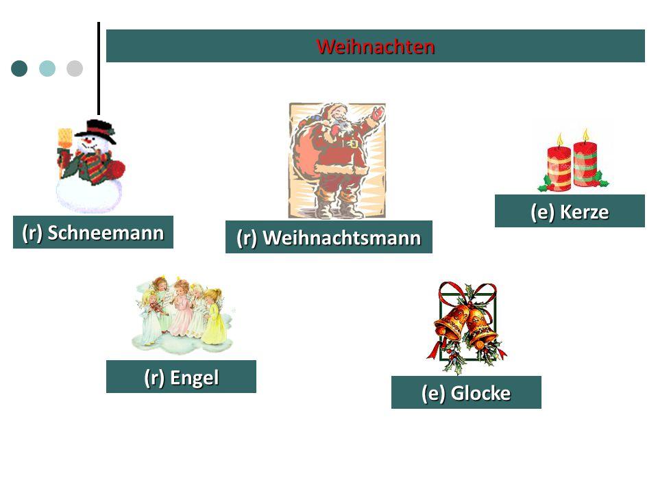 Weihnachten (e) Kerze (r) Schneemann (r) Weihnachtsmann (r) Engel (e) Glocke