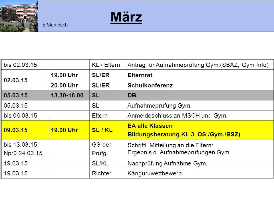 März B.Steinbach. bis 02.03.15. KL / Eltern. Antrag für Aufnahmeprüfung Gym.(SBAZ, Gym Info) 02.03.15.