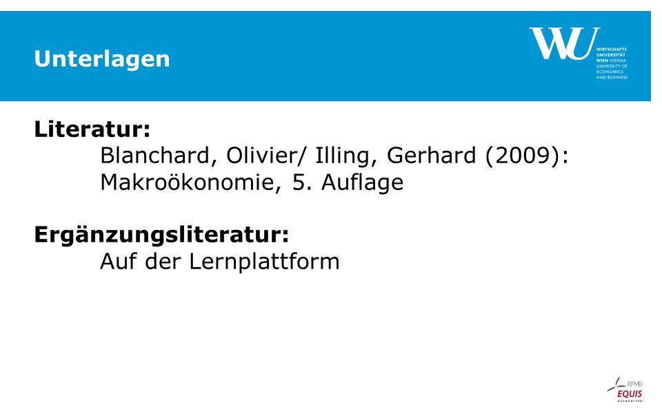 Unterlagen Literatur: Blanchard, Olivier/ Illing, Gerhard (2009): Makroökonomie, 5. Auflage. Ergänzungsliteratur: