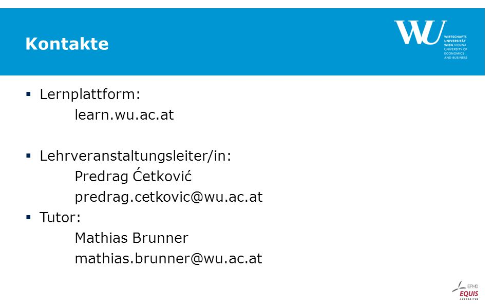 Kontakte Lernplattform: learn.wu.ac.at Lehrveranstaltungsleiter/in: