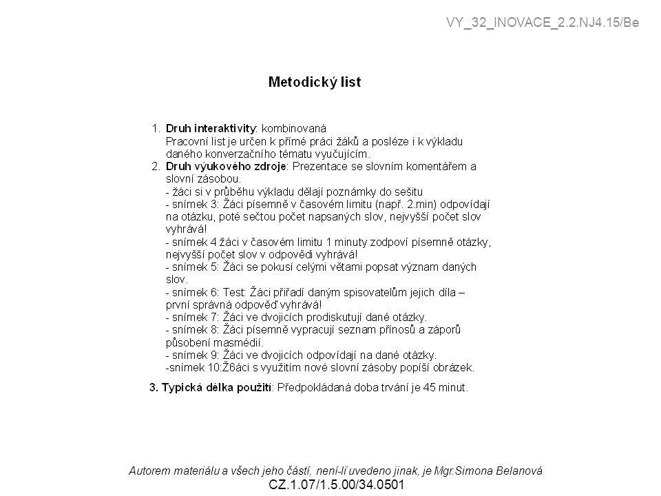 VY_32_INOVACE_2.2.NJ4.15/Be , Autorem materiálu a všech jeho částí, není-li uvedeno jinak, je Mgr.Simona Belanová.