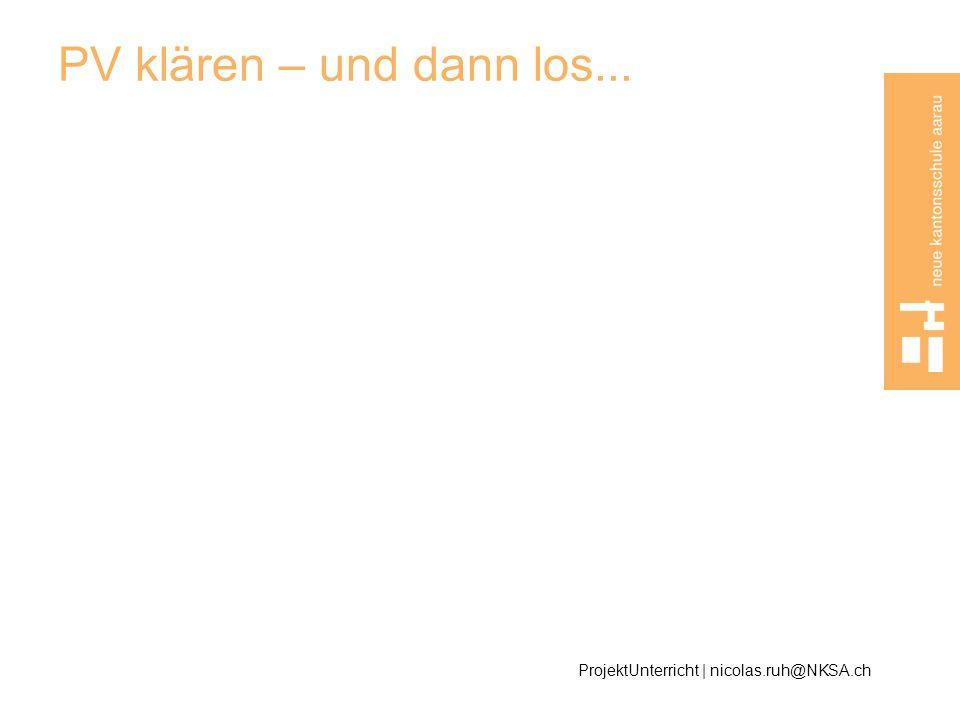 PV klären – und dann los... ProjektUnterricht | nicolas.ruh@NKSA.ch