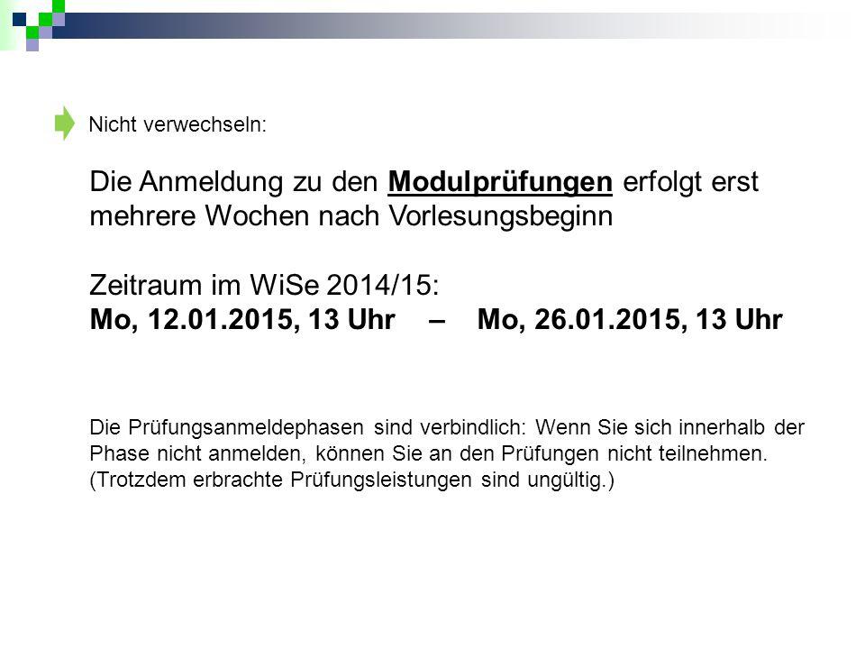 Nicht verwechseln: Die Anmeldung zu den Modulprüfungen erfolgt erst mehrere Wochen nach Vorlesungsbeginn.