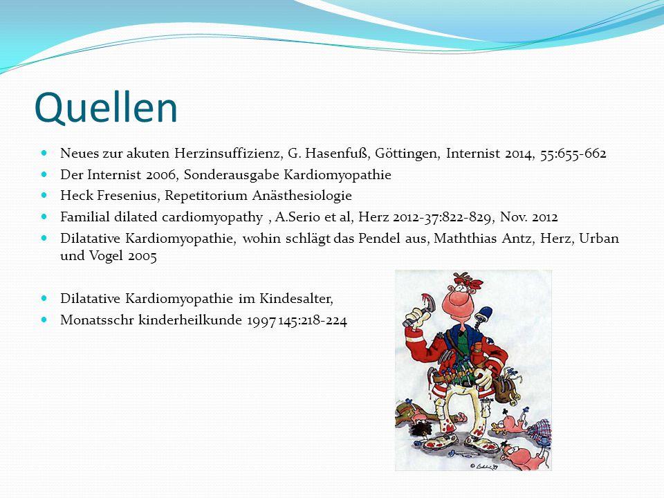 Quellen Neues zur akuten Herzinsuffizienz, G. Hasenfuß, Göttingen, Internist 2014, 55:655-662. Der Internist 2006, Sonderausgabe Kardiomyopathie.