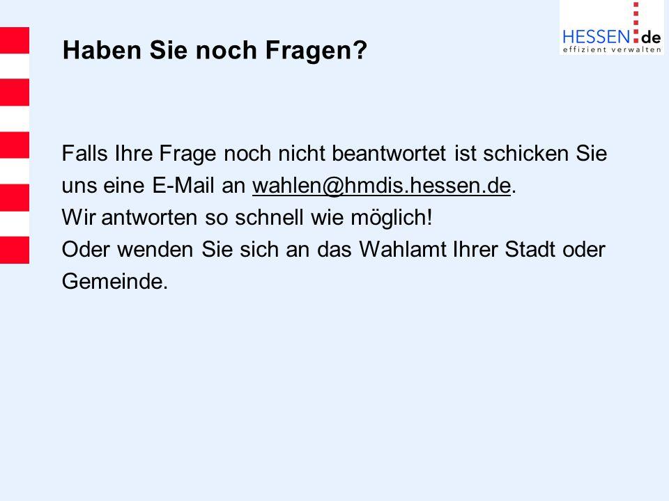 Haben Sie noch Fragen Falls Ihre Frage noch nicht beantwortet ist schicken Sie. uns eine E-Mail an wahlen@hmdis.hessen.de.
