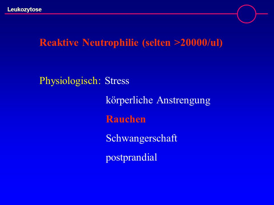 Reaktive Neutrophilie (selten >20000/ul)
