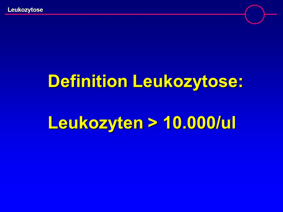 Definition Leukozytose: Leukozyten > 10.000/ul