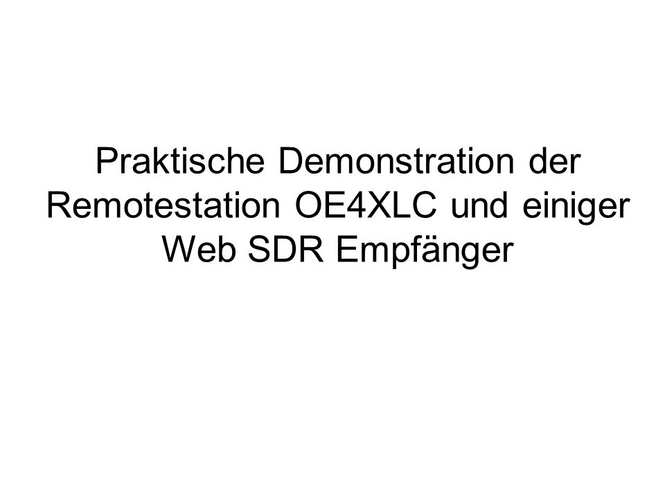 Praktische Demonstration der Remotestation OE4XLC und einiger Web SDR Empfänger