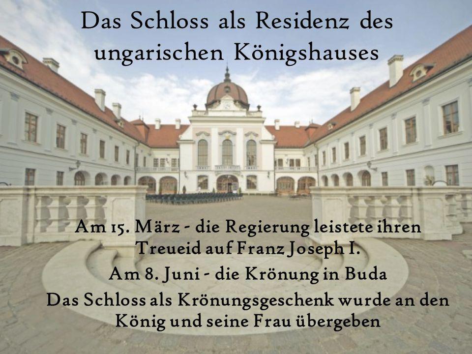 Das Schloss als Residenz des ungarischen Königshauses