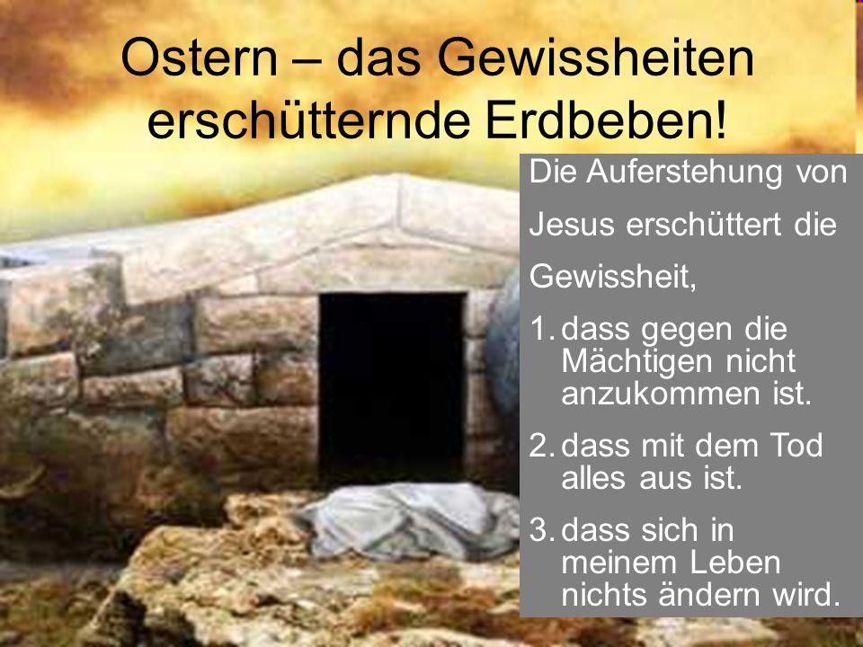 Ostern – das Gewissheiten erschütternde Erdbeben!